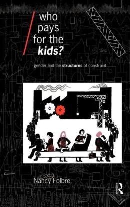 Who Pays for the Kids?: Gender and the Structures of Constraint