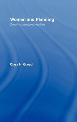 Women and Planning: Creating Gendered Realities