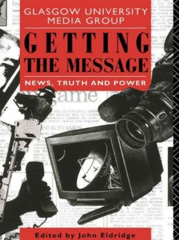 Getting the Message: News, Truth, and Power