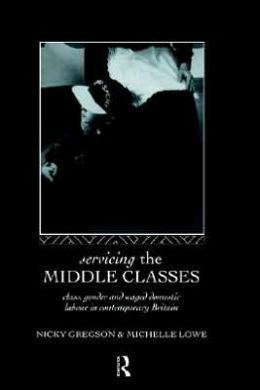 Servicing the Middle Classes: Class, Gender and Waged Domestic Work in Contemporary Britain