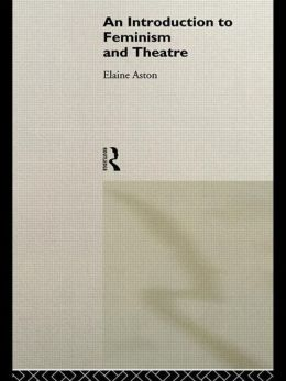 An Introduction to Feminism and Theatre