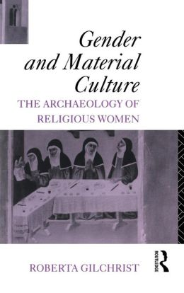 Gender and Medieval Monasticism: The Archaeology of Religious Women