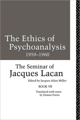 The Ethics of Psychoanalysis 1959-1960: The Seminar of Jacques Lacan