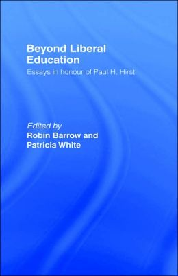 Beyond Liberal Education: Essays in Honour of Paul H Hirst