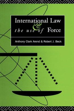 International Law and the Use of Force: Beyond the U.N. Charter Paradigm