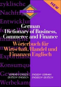 German Dictionary of Business, Commerce and Finance (Worterbuch fur Wirtschaft, Handel und Finanzen)