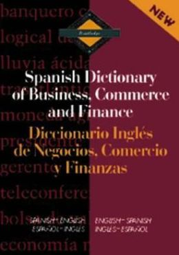 Spanish Dictionary of Business, Commerce and Finance (Diccionario Ingles de Negocios, Comercio y Finanzas): Spanish-English/English-Spanish