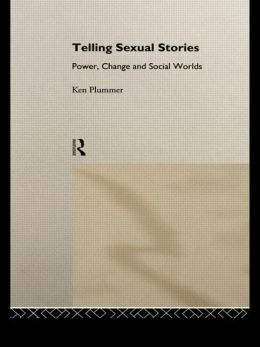 Telling Sexual Stories: Power, Change and Social Worlds