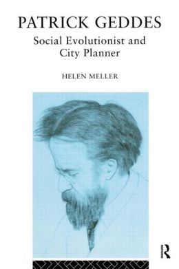 Patrick Geddes: Social Evolutionist and City Planner