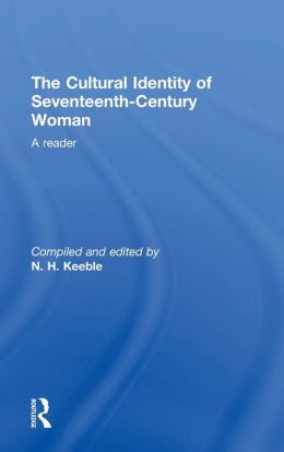 The Cultural Identity of Seventeenth-Century Woman: A Reader