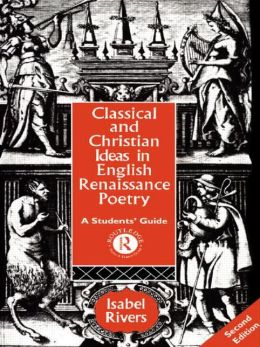 Classical and Christian Ideas in English Renaissance Poetry: A Student's Guide