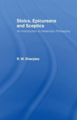 Stoics, Epicureans and Sceptics: An Introduction to Hellenistic Philosophy