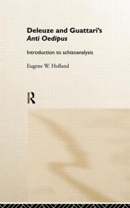Deleuze and Guattari's Anti-Oedipus: Introduction to Schizoanalysis