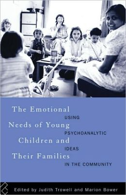 The Emotional Needs of Young Children and Their Families: Using Psychoanalytic Ideas in the Community