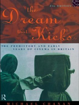 The Dream That Kicks: The Prehistory and Early Years of Cinema in Britain