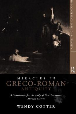 Miracles in Greco-Roman Antiquity: A Sourcebook for the Study of New Testament Miracle Stories