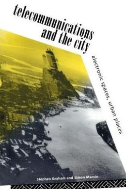 Telecommunications and the City: Electronic Spaces, Urban Places