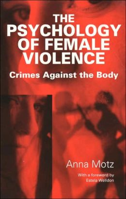The Psychology of Female Violence: Crimes Against the Body