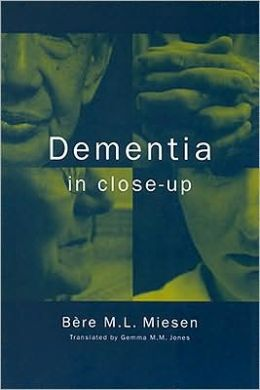 Dementia in Close-up: Understanding and Caring for People with Dementia