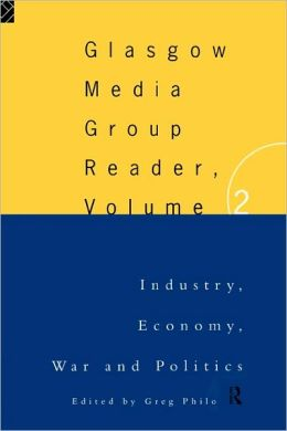 The Glasgow Media Group Reader, Vol. II: Industry, Economy, War and Politics