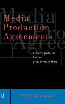 Media Production Agreements: A User's Guide for Film and Programme Makers