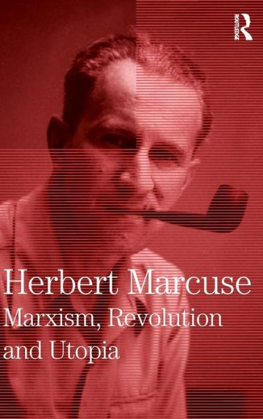 Marxism, Revolution and Utopia: Collected Papers of Herbert Marcuse, Volume Six