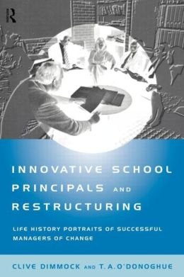 Innovative School Principals and Restructuring: Life History Portraits of Successful Managers of Change