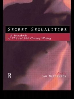 Secret Sexualities: A Sourcebook of 17th and 18th Century Writings