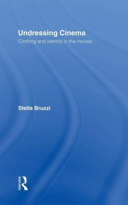 Undressing Cinema; Clothing and Identity in the Movies