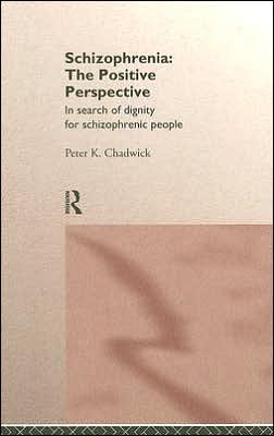 Schizophrenia: the Positive Perspective: In Search of Dignity for Schizophrenic People