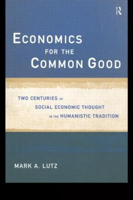 Economics for the Common Good: Two Centuries of Economic Thought in the Humanist Tradition