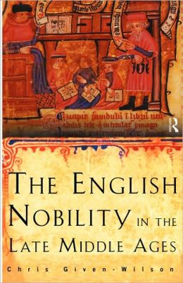 The English Nobility in the Late Middle Ages: The Fourteenth-Century Political Community