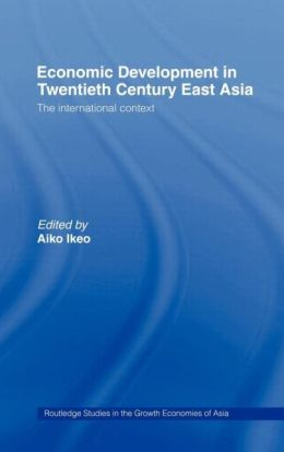 Economic Development in Twentieth-Century East Asia: The International Context