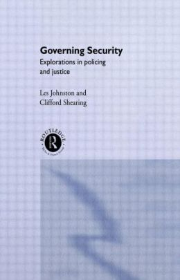 Governing Security: Explorations of Policing and Justice