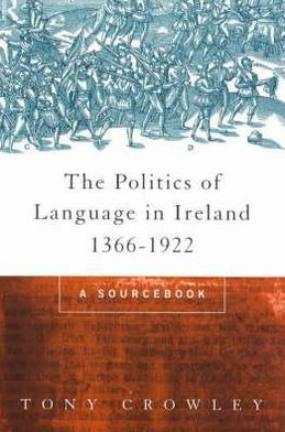 Politics of Language in Ireland, 1366-1922: Sourcebook
