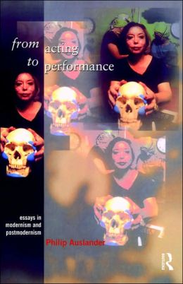 From Acting to Performance: Essays in Modernism and Postmodernism