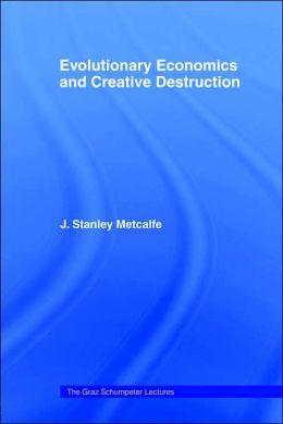 Evolutionary Economics and Creative Destruction