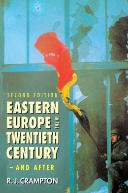 Eastern Europe in the Twentieth Century--and After