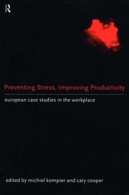 Preventing Stress, Improving Productivity: European Case Studies in the Workplace