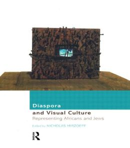 Diaspora and Visual Culture: Representing Africians and Jews