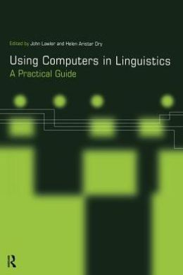 Using Computers in Linguistics: A Practical Guide