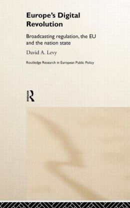 Europe's Digital Revolution: Broadcasting Regulation, the EU and the Nation State