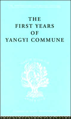 First Years of Yangyi Commune: International Library of Sociology I: Class, Race and Social Structure