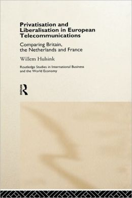 Privatisation and Liberalisation in European Telecommunications: Comparing Britain, the Netherlands and France
