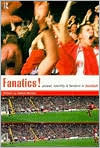 Fanatics: Power, Identity and Fandom in Football