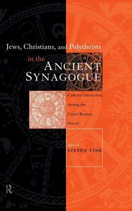 Jews, Christians, and Polytheists in the Ancient Synagogue: Cultural Interaction During the Greco-Roman Period