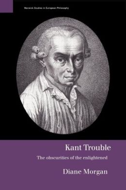 Kant Trouble: Obscurities of the Enlightened Diane Morgan