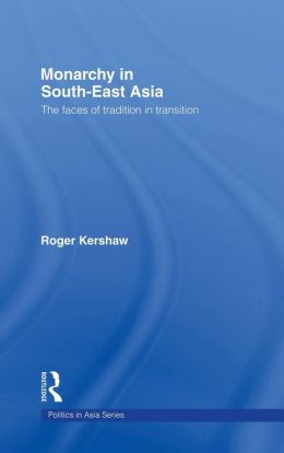 Monarchy in South East Asia: The Faces of Tradition in Transition