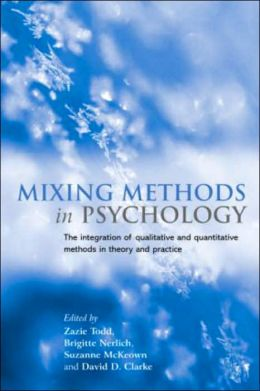 Mixing Methods in Psychology: The Integration of Qualitative and Quantitative Methods in Theory and Practice