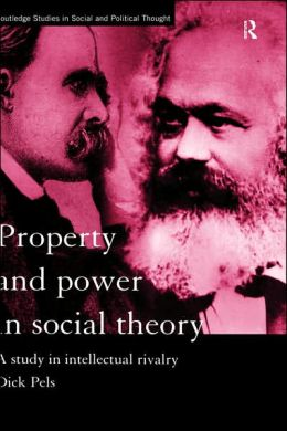 Property and Power in Social Theory: A Study in Intellectual Rivalry Dick Pels